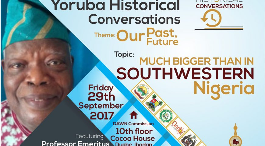 "Yoruba Historical Conversations ""Much Bigger Than In Southwestern Nigeria"" – 29th September, 2017"